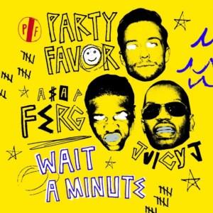 Party Favor - Wait A Minute Ft. Juicy J & ASAP Ferg